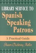 Library Service to Spanish Speaking Patrons A Practical Guide