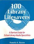 100 Library Lifesavers A Survival Guide for School Library Media Specialists