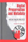 Digital Preservation and Metadata History, Theory, Practice