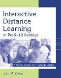 Interactive Distance Learning in Prek-12 Settings A Handbook of Possibilities