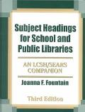 Subject Headings for School and Public Libraries An Lcsh/Sears Companion
