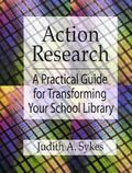 Action Research A Practical Guide for Transforming Your School Library