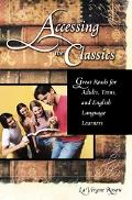 Accessing the Classics Great Reads For Adults, Teens, And English Language Learners