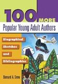100 More Popular Young Adult Authors Biographical Sketches and Bibliographies