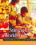 Stirring Up a World of Fun International Recipes, Wacky Facts & Family Time Ideas