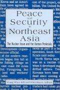 Peace and Security in Northeast Asia The Nuclear Issue and the Koren Peninsula
