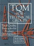 Tqm for Technical Groups Total Quality Principles for Product Development