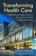 Transforming Health Care : Virginia Mason Medical Center's Pursuit of the Perfect Patient Ex...
