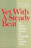 Yet With a Steady Beat The African American Struggle for Recognition in the Episcopal Church