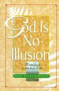 God Is No Illusion Meditations on the End of Life