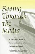 Seeing Through the Media A Religious View of Communication and Cultural Analysis