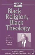 Black Religion, Black Theology The Collected Essays of J. Deotis Roberts