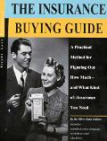 Insurance Buying Guide A Practical Method for Figuring Out How Much-And What Kind Of-Insuran...