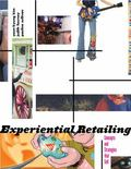 Experiential Retailing Concepts and Strategies That Sell