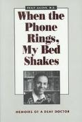 When the Phone Rings, My Bed Shakes Memoirs of a Deaf Doctor