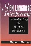 Sign Language Interpreting Deconstructing the Myth of Neutrality