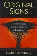 Original Signs: Gesture, Sign, and the Sources of Language - David F. Armstrong - Hardcover
