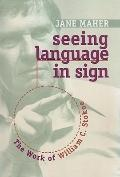 Seeing Language in Sign : The Work of William C. Stokoe