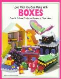 Look What You Can Make With Boxes Over Ninety Pictured Crafts and Dozens of Other Ideas