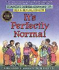 It's Perfectly Normal A Book About Changing Bodies, Growing Up, Sex, and Sexual Health