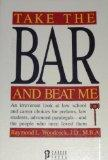 Take the Bar and Beat Me: An Irreverent Look at Law School and Career Choices for Prelaws, Law Students, Advanced Paralegals - And the People Who Once Loved Them