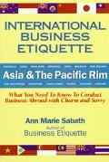 International Business Etiquette: Asia and the Pacific Rim - What You Need to Know to Conduc...