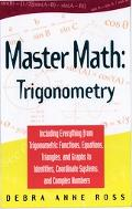 Master Math Trigonometry  Including Everything from Trigonometric Functions, Equations, Tria...