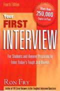 Your First Interview For Students and Anyone Preparing to Enter Today's Tough Job Market