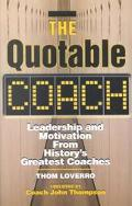 Quotable Coach Leadership and Motivation from History's Greatest Coaches