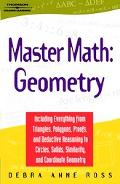 Master Math:Geometry Including Everything from Triangles, Polygons, Proofs, and Deductive Re...
