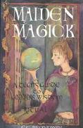 Maiden Magick A Teen's Guide to Goddess Wisdom and Ritual