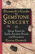 Dunwich's Guide to Gemstone Sorcery Using Stones for Spells, Amulets, Rituals, and Divination