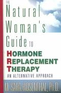 Natural Woman's Guide to Hormone Replacement Therapy An Alternative Approach