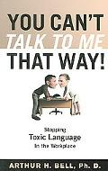 You Can't Talk To Me That Way! Stopping Toxic Language In The Workplace