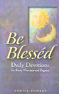 Be Blessed Daily Devotions for Busy Wiccans And Pagans