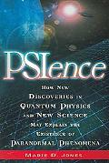 Psience How New Discoveries in Quantum Physics and New Science May Explain the Existence of ...