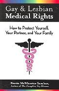 Gay & Lesbian Medical Rights How to Protect Yourself, Your Partner, And Your Family