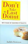 Don't Take the Last Donut New Rules of Business Etiquette
