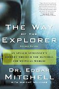 Way of the Explorer An Apollo Astronaut's Journey Through the Material and Mystical Worlds