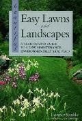 Beautiful Easy Lawns and Landscapes: A Year-Round Guide to a Low Maintenance, Environmentall...
