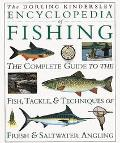 Encyclopedia of Fishing: The Complete Guide to the Fish, Tackle, and Techniques of Fresh and...