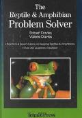 Reptile & the Amphibian Problem Solver Practical & Expert Advice on Keeping Snakes & Lizards