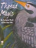 Thread Magic:The Enchanted World of Ellen Anne Eddy