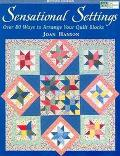 Sensational Settings Over 80 Ways to Arrange Your Quilt Blocks