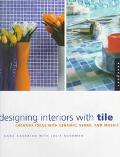 Designing Interiors with Tile: Creative Ideas in Ceramic, Stone, and Mosaic - Julie Goodman - Hardcover