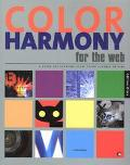 Color Harmony for the Web A Guidebook to Create Color Combinations for Web Site Design