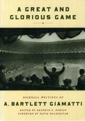 Great and Glorious Game Baseball Writings of A. Bartlett Giamatti