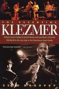 Essential Klezmer A Music Lover's Guide to a Jewish Roots and Soul Music, from the Old World...