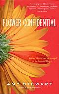 Flower Confidential The Good, the Bad, and the Beautiful in the Business of Flowers