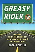 Greasy Rider: Two Dudes, One Fry-Oil-Powered Car, and a Cross-Country Search for a Greener F...